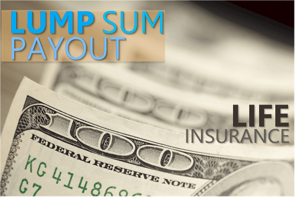 Lump sum payout for life insurance