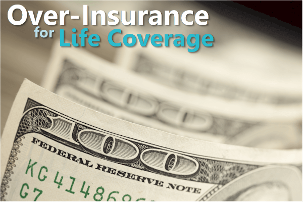 overinsurance for life insurance needs
